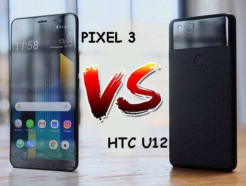 Google Pixel 3 и HTC U12. Что общего у этих смартфонов?